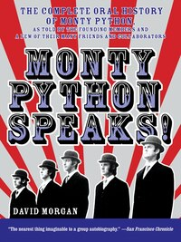 Monty Python Speaks!: The Complete Oral History of Monty Python, as Told by the Founding Members…