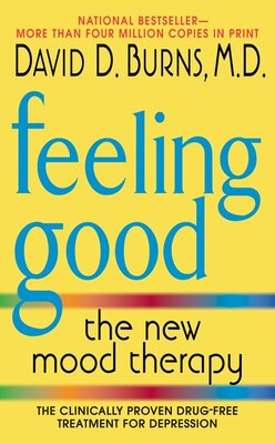 Book Feeling Good: The New Mood Therapy by David D., M.D. Burns