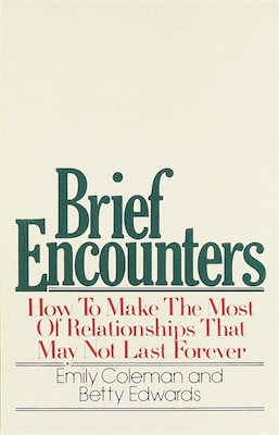 Book Brief Encounters: How To Make The Most Of Relationships That May Not Last Forever by Emily Coleman