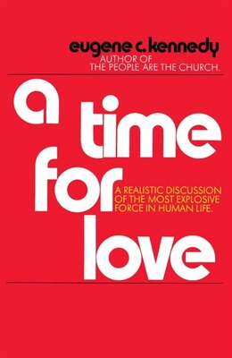 Book A Time For Love: A Realistic Discussion Of The Most Explosive Force In Human Life by Eugene Kennedy
