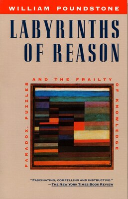 Book Labyrinths Of Reason: Paradox, Puzzles, and the Frailty of Knowledge by William Poundstone