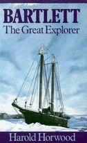 Bartlett: The Great Explorer by Harold Horwood