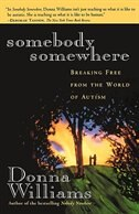 Somebody Somewhere: Breaking Free From The World Of Autism by Donna Williams