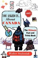 Book You Asked Us...about Canada: Ultimate Fact And Trivia Book by Walter Stefaniuk