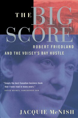 Book The Big Score: Robert Friedland, INCO, And The Voisey's Bay Hustle by Jacquie Mcnish