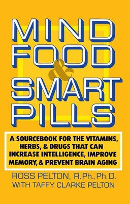 Book Mind Food and Smart Pills: A Sourcebook For The Vitamins, Herbs, And Drugs That Can Increase… by Ross Pelton