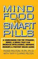 Mind Food and Smart Pills: A Sourcebook For The Vitamins, Herbs, And Drugs That Can Increase…