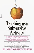 Teaching As A Subversive Activity: A No-holds-barred Assault On Outdated Teaching Methods-with…