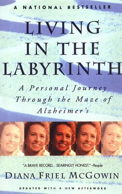Book Living In The Labyrinth: A Personal Journey Through The Maze Of Alzheimer's by Diana Mcgowin