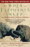 Book When Elephants Weep: The Emotional Lives Of Animals by Jeffrey Moussaieff Masson
