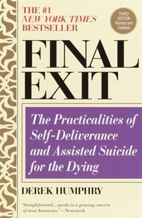Final Exit (third Edition): The Practicalities of Self-Deliverance and Assisted Suicide for the…