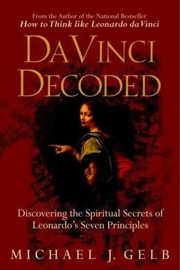 Book Da Vinci Decoded: Discovering The Spiritual Secrets Of Leonardo's Seven Principles by Michael J. Gelb