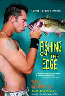 Fishing on the Edge: He's Not Your Father's Fisherman by Mike Iaconelli