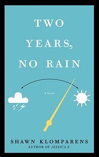Two Years, No Rain: A Novel by Shawn Klomparens