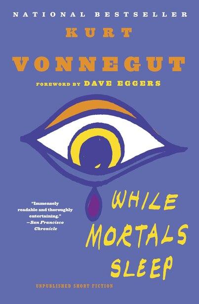 While Mortals Sleep: Unpublished Short Fiction by Kurt Vonnegut
