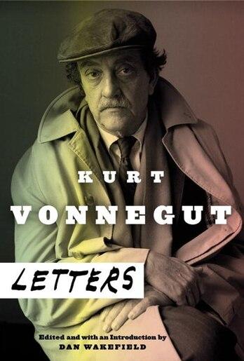 Kurt Vonnegut: Letters: Letters by Kurt Vonnegut