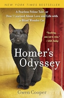 Homer's Odyssey: A Fearless Feline Tale, Or How I Learned About Love And Life With A Blind Wonder…