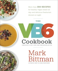 The Vb6 Cookbook: More Than 350 Recipes For Healthy Vegan Meals All Day And Delicious Flexitarian…