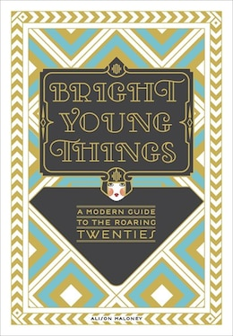 Book Bright Young Things: A Modern Guide To The Roaring Twenties by Alison Maloney