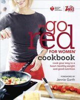 American Heart Association The Go Red For Women Cookbook: Cook Your Way To A Heart-healthy Weight…
