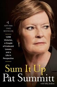 Book Sum It Up: A Thousand And Ninety-eight Victories, A Couple Of Irrelevant Losses, And A Life In… by Pat Head Summitt