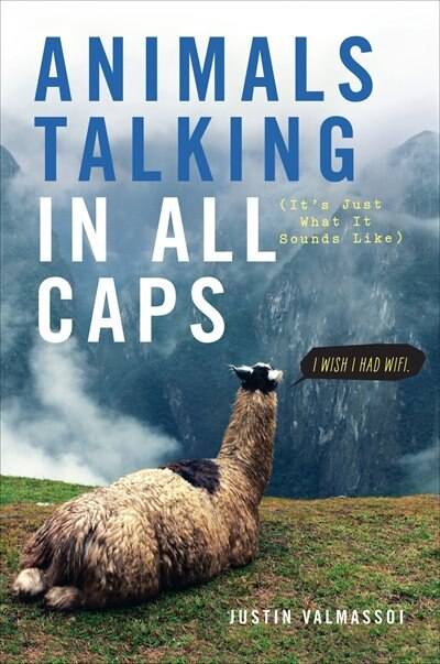 Animals Talking In All Caps: It's Just What It Sounds Like by Justin Valmassoi