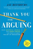 Thank You For Arguing, Revised And Updated Edition: What Aristotle, Lincoln, And Homer Simpson Can…