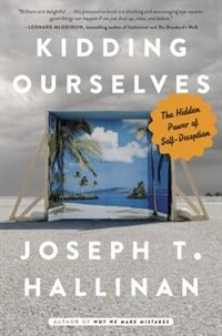 Book Kidding Ourselves: The Hidden Power Of Self-deception by Joseph T. Hallinan
