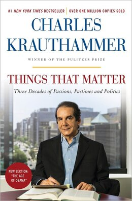 Book Things That Matter: Three Decades Of Passions, Pastimes And Politics by Charles Krauthammer
