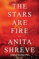 The Stars Are Fire: A Novel