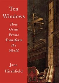 Book Ten Windows: How Great Poems Transform The World by Jane Hirshfield