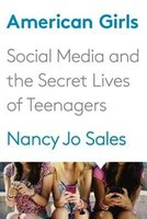 Book American Girls: Social Media And The Secret Lives Of Teenagers by Nancy Jo Sales