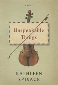 Book Unspeakable Things: A Novel by Kathleen Spivack