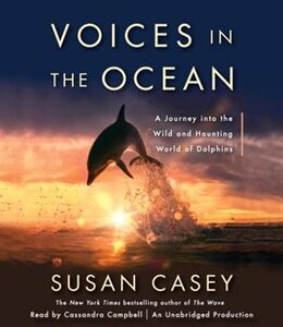 Book Voices In The Ocean: A Journey Into The Wild And Haunting World Of Dolphins by Susan Casey