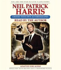 Neil Patrick Harris: Choose Your Own Autobiography: Choose Your Own Autobiography