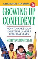 Growning Up Confident: How To Make Your Child's Early Years Learning Years