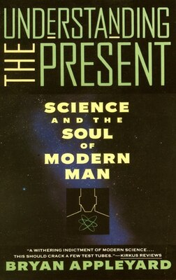 Book Understanding The Present: Science And The Soul Of Modern Man by Bryan Appleyard