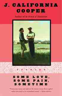 Some Love, Some Pain, Sometime: Stories by J. California Cooper