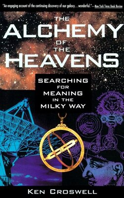 Book The Alchemy of the Heavens: Searching For Meaning In The Milky Way by Ken Croswell