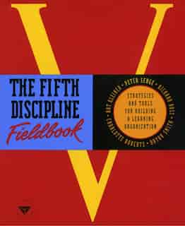 The Fifth Discipline Fieldbook: Strategies And Tools For Building A Learning Organization by Peter M. Senge