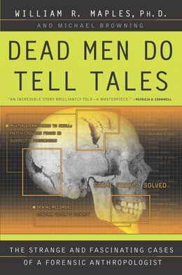 Book Dead Men Do Tell Tales: The Strange And Fascinating Cases Of A Forensic Anthropologist by William R. Maples
