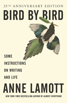 Book Bird By Bird: Some Instructions On Writing And Life by Anne Lamott