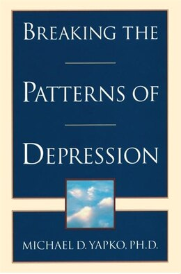 Book Breaking The Patterns Of Depression by Michael Yapko