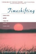Book Time Shifting: Creating More Time To Enjoy Your Life by Stephan Rechtschaffen