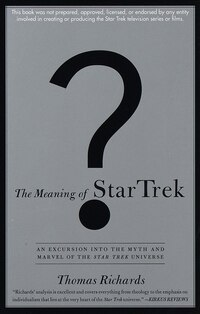 The Meaning Of Star Trek: An Excursion Into The Myth And Marvel Of The Star Trek Universe