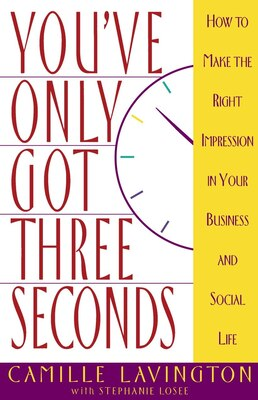 Book You've Got Only Three Seconds: How To Make The Right Impression In Your Business And Social Life by Camille Lavington