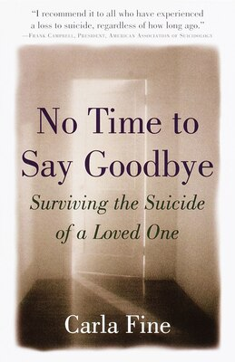 Book No Time To Say Goodbye: Surviving The Suicide Of A Loved One by Carla Fine