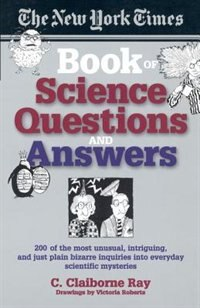 Book The New York Times Book of Science Questions & Answers: 200 of the best, most intriguing and just… by C. Claiborne Ray