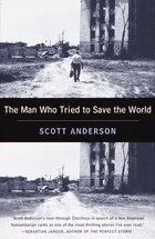 The Man Who Tried to Save the World: The Dangerous Life And Mysterious Disappearance Of An American…