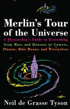 Merlin's Tour Of The Universe: A Skywatcher's Guide To Everything From Mars And Quasars To Comets…